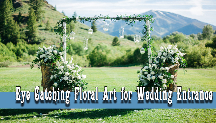 Eye Catching Floral Art for Wedding Entrance