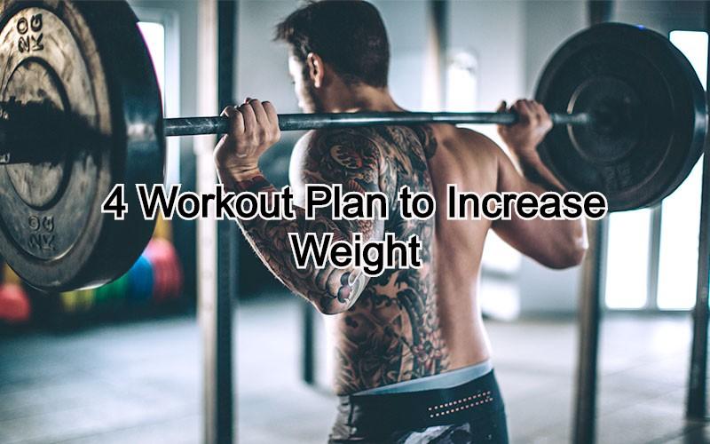 4 Workout Plan to Increase Weight