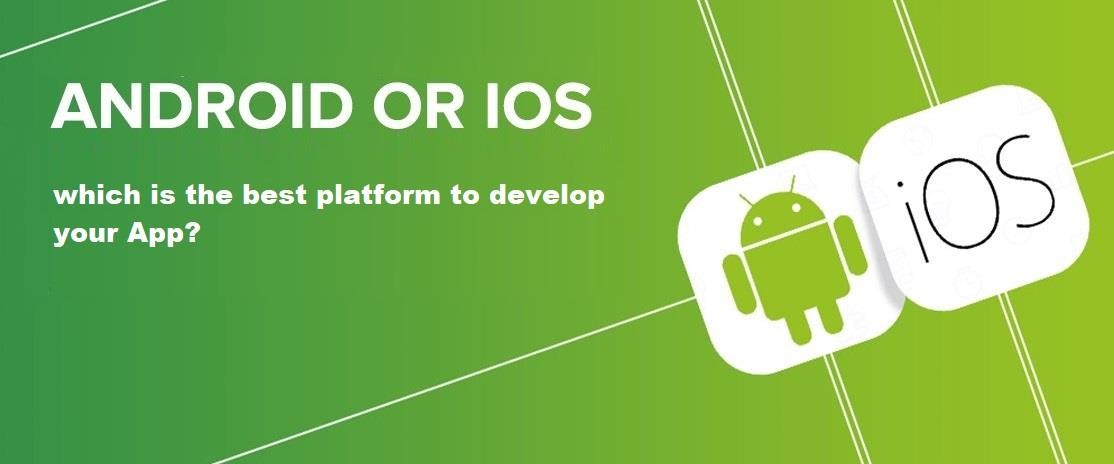 Android or iOS, which is the best platform to develop your app