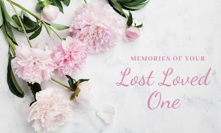 Cherish The Memories Of Your Lost Loved One With Best Ideas