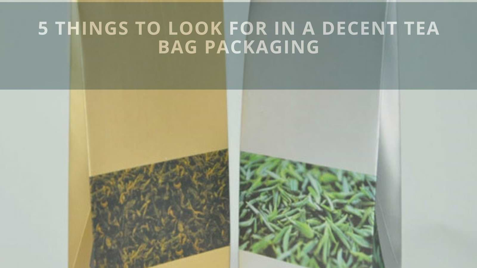 5 Things to Look for in a Decent Tea Bag Packaging